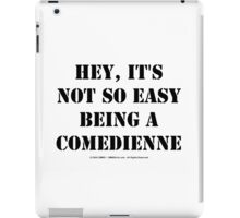 Hey, It's Not So Easy Being A Comedienne - Black Text iPad Case/Skin