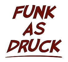Funk As Druck is Very Drunk Photographic Print