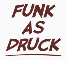 Funk As Druck is Very Drunk by TheShirtYurt