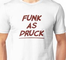 Funk As Druck is Very Drunk Unisex T-Shirt