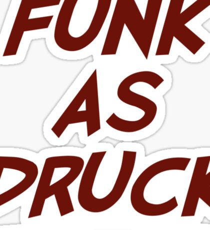 Funk As Druck is Very Drunk Sticker