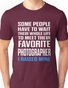 Favorite Photographer I Raised Mine  Unisex T-Shirt