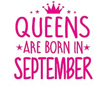 Queens are born in September Birthday Gifts for Her Photographic Print