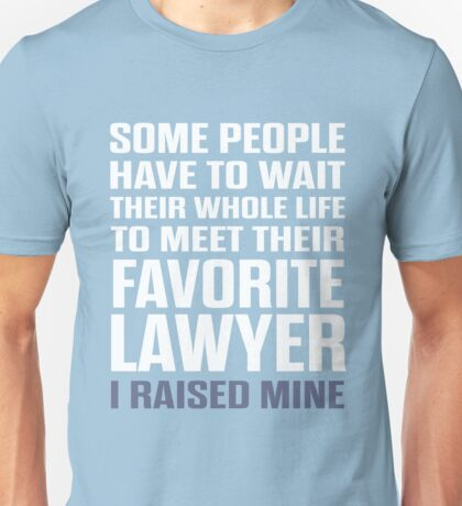 Favorite Lawyer I Raised Mine Unisex T-Shirt