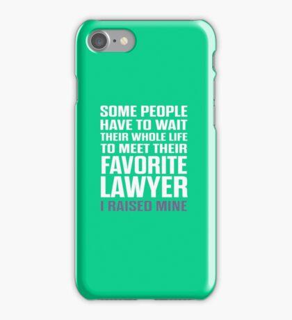 Favorite Lawyer I Raised Mine iPhone Case/Skin