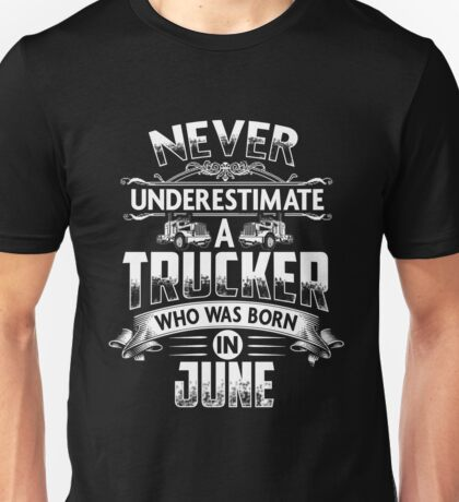 Never underestimate a Trucker who was born in June Unisex T-Shirt