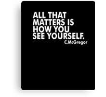 All That Matters Is How You See Yourself - McGregor Canvas Print
