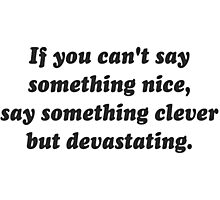 If You Can't Say Something Nice, Be Devastating Photographic Print