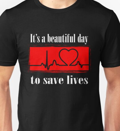 Beautiful Day To Save Lives Awesome Gift T-Shirt Unisex T-Shirt