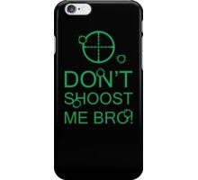 Don't Shoost Me Bro! iPhone Case/Skin
