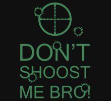 Don't Shoost Me Bro! by Aaron Garcia