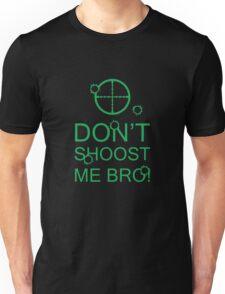 Don't Shoost Me Bro! Unisex T-Shirt