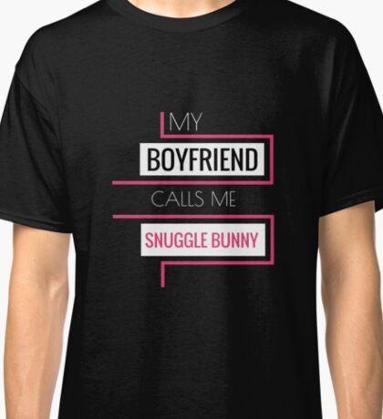 My boyfriend calls me snuggle bunny T-Shirt Classic T-Shirt
