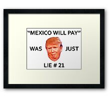 MEXICO WILL PAY (FOR THE WALL) WAS JUST LIE #21 Framed Print