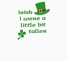 Irish I Were A Little Bit Taller St Patrick's Day Unisex T-Shirt