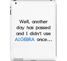 Didn't Use Algebra Once Today iPad Case/Skin