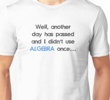 Didn't Use Algebra Once Today Unisex T-Shirt