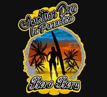 Another Day In Paradise Bora Bora  Unisex T-Shirt