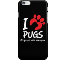 I Love Pugs It's People Who Annoy Me iPhone Case/Skin