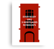Everybody Has 3 Mortgages Nowadays Canvas Print