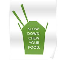Slow Down. Chew Your Food. Poster