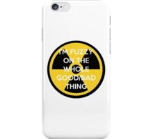 I'm Fuzzy On The Whole Good/Bad Thing iPhone Case/Skin