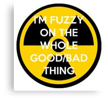 I'm Fuzzy On The Whole Good/Bad Thing Canvas Print