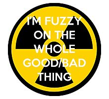 I'm Fuzzy On The Whole Good/Bad Thing Photographic Print