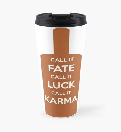 Call It Fate Call It Luck Call It Karma Travel Mug