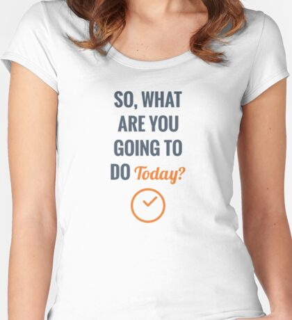 What Are You Going To Do Today? Women's Fitted Scoop T-Shirt