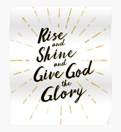 Rise and Shine and Give God the Glory Poster