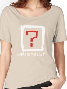 Where Is The Love ? Women's Relaxed Fit T-Shirt