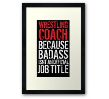 Humorous 'Wrestling Coach because Badass Isn't an Official Job Title' Tshirt, Accessories and Gifts Framed Print