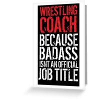 Humorous 'Wrestling Coach because Badass Isn't an Official Job Title' Tshirt, Accessories and Gifts Greeting Card
