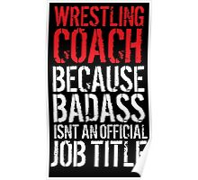 Humorous 'Wrestling Coach because Badass Isn't an Official Job Title' Tshirt, Accessories and Gifts Poster