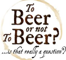 To Beer or not to Beer?… is that really a question? Funny Shakespeare quote. by 26-Characters