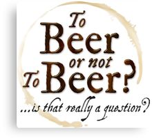 To Beer or not to Beer?… is that really a question? Funny Shakespeare quote. Canvas Print