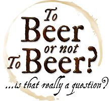 To Beer or not to Beer?… is that really a question? Funny Shakespeare quote. Photographic Print