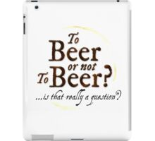 To Beer or not to Beer?… is that really a question? Funny Shakespeare quote. iPad Case/Skin