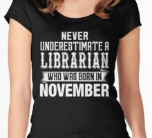 Never Underestimate A LIBRARIAN Who Was Born In NOVEMBER Women's Fitted Scoop T-Shirt