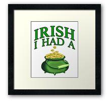 IRISH I Had a Pot O Gold - I wish I had a Pot of Gold St Patrick's Day Framed Print