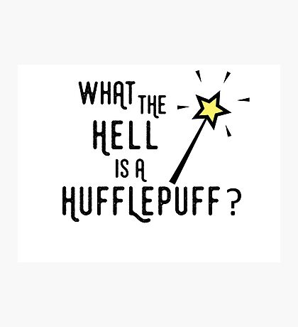 What the hell is a hufflepuff Photographic Print