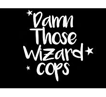 Damn Those Wizard Cops Photographic Print