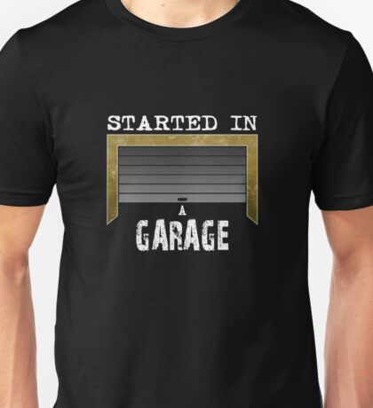 Started in A Garage Unisex T-Shirt