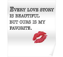 Every Love Story is Beautiful But Ours Is My Favorite Poster