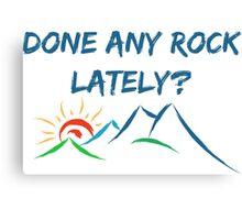 Rock Climbing Done Any Rock Lately Canvas Print
