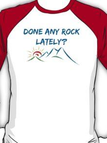 Rock Climbing Done Any Rock Lately T-Shirt