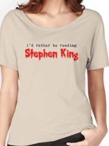 I'd Rather Be Reading Stephen King Women's Relaxed Fit T-Shirt