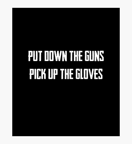 Put The Guns Down And Pick Up The Gloves Photographic Print