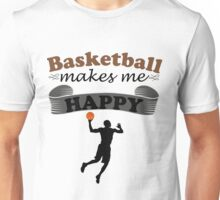 Basketball Makes Me Happy Unisex T-Shirt